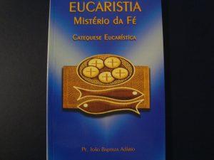 Livro: Eucaristia, Mistério da Fé – Catequese eucarística – Pe. João Baptista